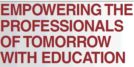 EMPOWERING THE PROFESSIONALS OF TOMORROW WITH EDUCATION